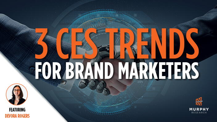 3 CES Trends For Brand Marketers