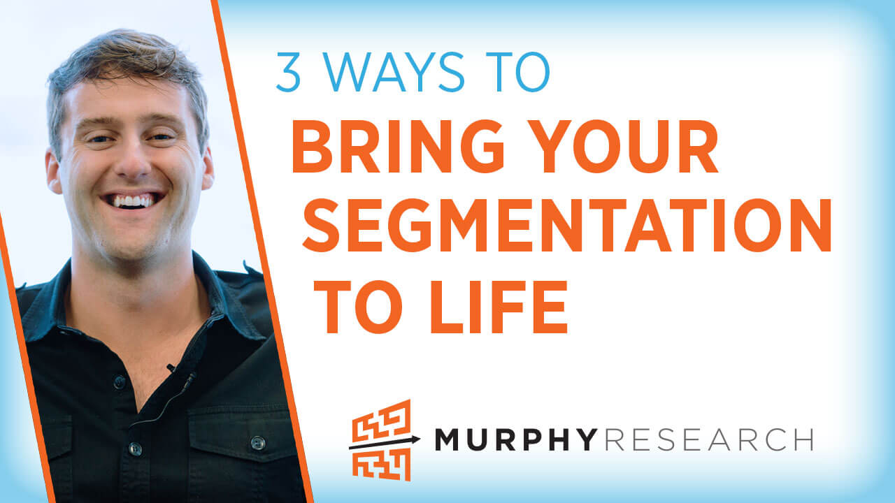 3 Ways to Bring Your Segmentation to Life