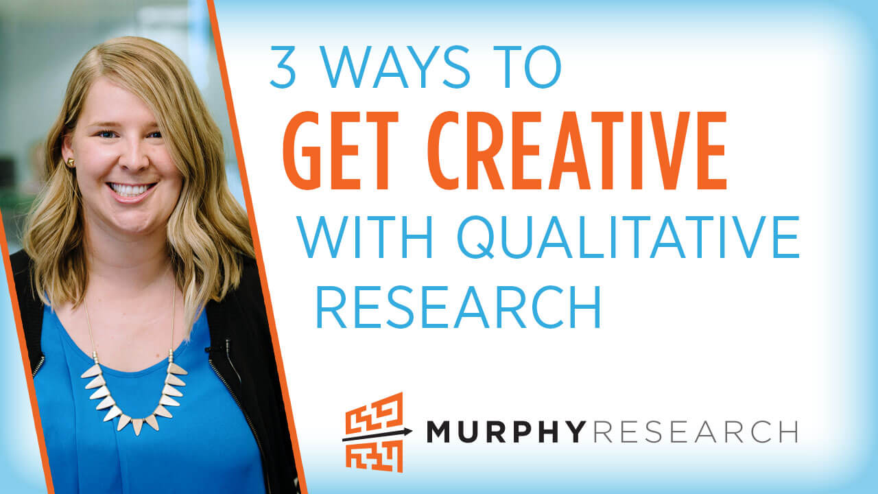3 Ways to Get Creative with Qualitative Research