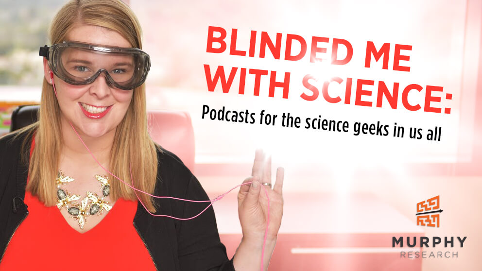 Blinded Me With Science: Podcasts for the Science Geeks in Us All