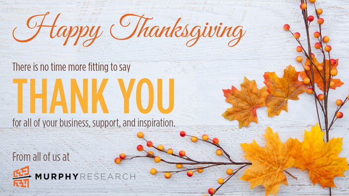Happy Thanksgiving from Murphy Research!