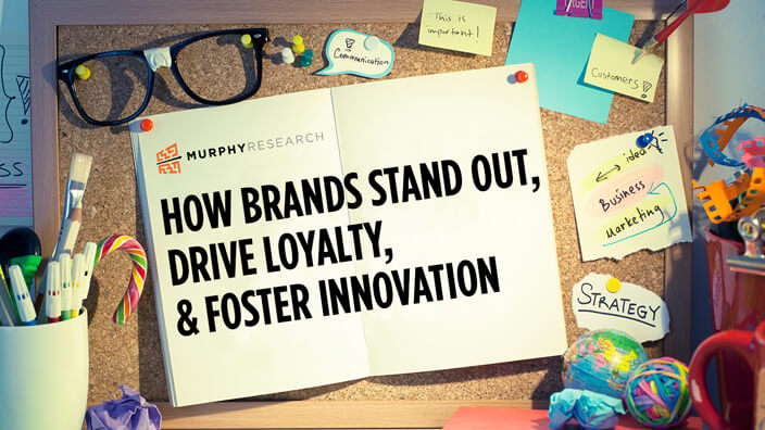 How Brands Stand Out, Drive Loyalty & Foster Innovation
