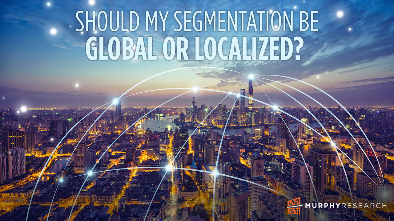 Should My Segmentation be Globabl or Localized?