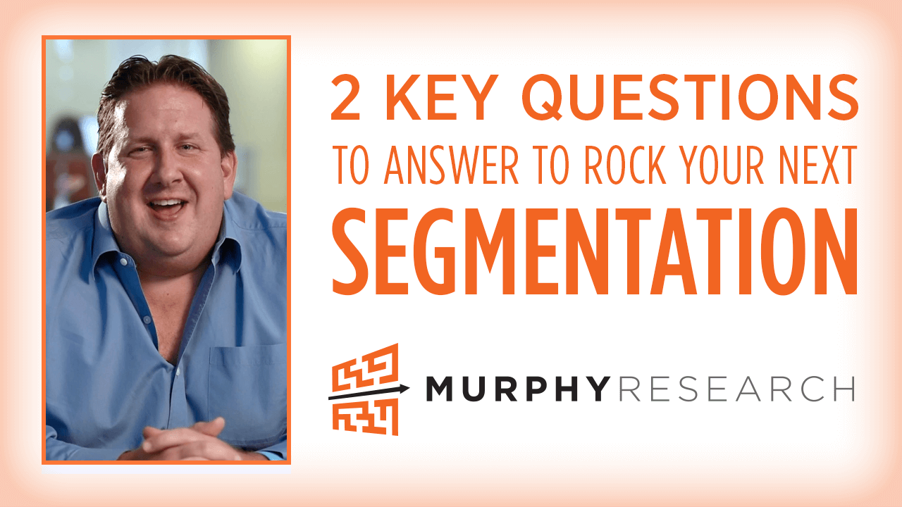 2 Key Questions to Answer to Rock Your Next Segmentation