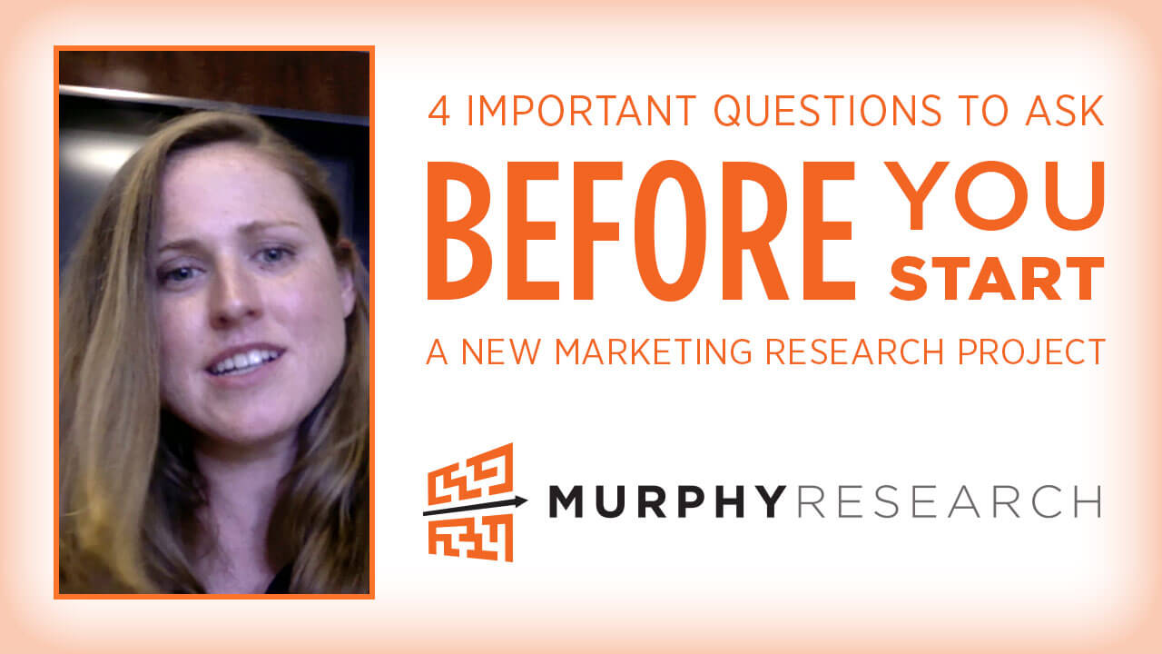 4 Questions to Ask Before You Start A New Marketing Research Project