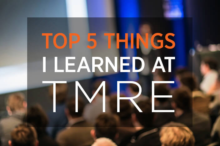 Top 5 Things I Learned at TMRE